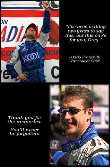 This one's for you, Greg... Dario Franchitti's tribute to Greg Moore after his win at Vancouver in 2002. Greg - Thank you for the memories, you'll never be forgotten.